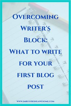 Overcoming Writer's Block. What to write for the first blog post.  Blogging, tips, writer's block