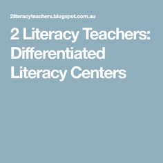 2 Literacy Teachers: Differentiated Literacy Centers