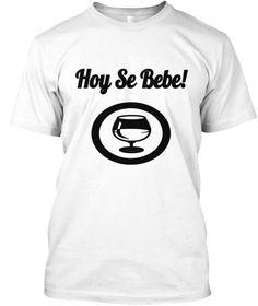 Hoy Se Bebe! White T-Shirt Front
