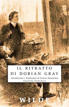 """Il Ritratto di Dorian Gray - Oscar Wilde - 1890 """"Mi piacciono gli uomini che hanno un futuro e le donne che hanno un passato"""" Lord Henry"""