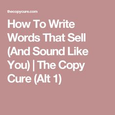 How To Write Words That Sell (And Sound Like You) | The Copy Cure (Alt 1)