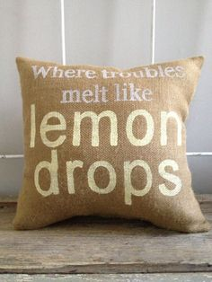 """Burlap Pillow - """"Where Troubles Melt Like Lemon Drops""""  quote, can make custom, perfect for a lake house, or beach house"""