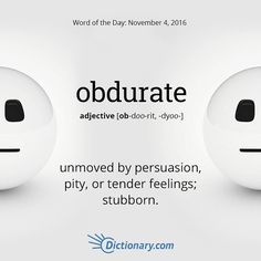 I know someone who is certainly obdurate. JS