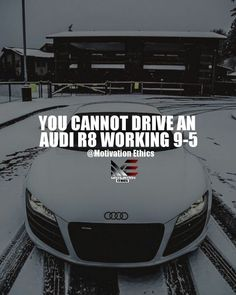 lux quotes, you cannot drive an audi R8 working 9-5