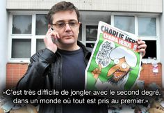 "CHARD: ""it is very difficult to juggle the second degree in a world where everything is taken first degree"" CHARD is one of the French journalists assassinated in Paris by terrorists at "" Charlie Hebdo"" one of the most beloved caricaturist newspaper in France"
