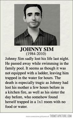 The Sims - it's a dangerous life. I've done all those to sims before lol! Sims Memes, Funny Memes, Sims Humor, Funny Quotes, Jokes, Sims Videos, The Meta Picture, Video Games Funny, College Humor