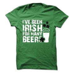 (Tshirt Order) Ive been irish for many beers [Teeshirt 2016] Hoodies, Funny Tee Shirts