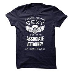 I hate being sexy I am an ASSOCIATE ATTORNEY T Shirt, Hoodie, Sweatshirt