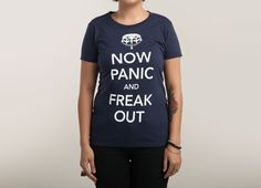 Now Panic and Freak Out by Woss | Threadless