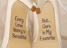 Every love story is beautiful but ...ours is my favorite wedding shoe decal