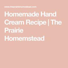 Homemade Hand Cream Recipe | The Prairie Homemstead
