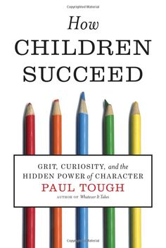How Children Succeed: Grit,Curiosity,and the Hidden Power of Character: Paul Tough: 9780547564654: Amazon.com: Books##