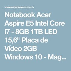 "Notebook Acer Aspire E5 Intel Core i7 - 8GB 1TB LED 15,6"" Placa de Vídeo 2GB Windows 10 - Magazine Toninhombpromove"