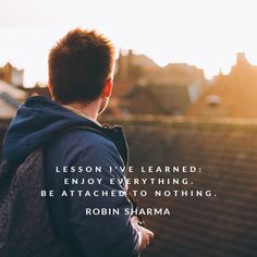 Lesson I've learned enjoy everything. Be attached to nothing. Wisdom Quotes, Life Quotes, Quotes Quotes, Leadership Development Training, Robin Sharma Quotes, Graphic Design Lessons, Team Building Quotes, Whisper Quotes, Believe Quotes