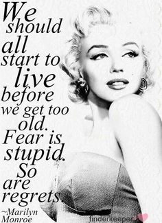 I live by a philosophy very similar to the one described in this quote. I try very hard to live 100% regret-free. Regrets are pointless.... Marilyn was very wise. <3