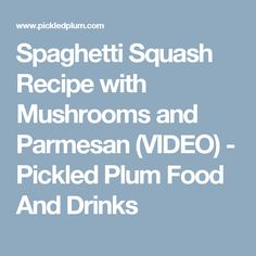 Spaghetti Squash Recipe with Mushrooms and Parmesan (VIDEO) - Pickled Plum Food And Drinks