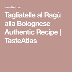 Tagliatelle al Ragù alla Bolognese Authentic Recipe | TasteAtlas