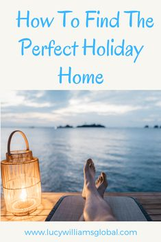 How To Find The Perfect Holiday Home