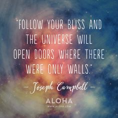 """""""Follow your bliss and the universe will open doors where there were only walls."""" - Joseph Campbell"""
