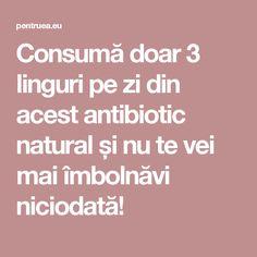 Consumă doar 3 linguri pe zi din acest antibiotic natural și nu te vei mai îmbolnăvi niciodată!