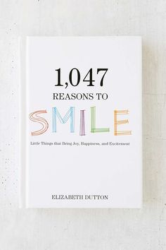 1,047 Reasons To Smile: Little Things That Bring Joy, Happiness, And Excitement By Elizabeth Dutton - Urban Outfitters
