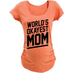 Belly Love Cantaloupe 'World's Okayest Mom' Maternity Tee ($15) ❤ liked on Polyvore featuring maternity