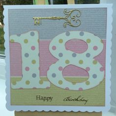 18th birthday card.  Using Tattered Lace Key & Seentiments die. Plantin Schoolbook Cricut Cartridge for numbers