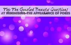 Top Ten Googled Beauty Questions: #7 How Do I Minimise The Appearance Of Pores?