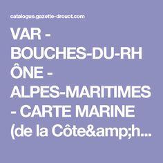 VAR - BOUCHES-DU-RHÔNE - ALPES-MARITIMES - CARTE MARINE (de la Côte&h - ventes aux enchères Drouot