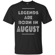 Hi everybody!   Legends are born in August - Great Birthday Gift T Shirt   https://zzztee.com/product/legends-are-born-in-august-great-birthday-gift-t-shirt/  #LegendsareborninAugustGreatBirthdayGiftTShirt  #LegendsT #areBirthday #born #in #AugustGiftTShirt # #Great #Great #BirthdayGift