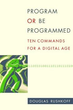 """Program or Be Programmed"" by Douglas Rushkoff."
