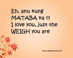 love quotes and banat Tagalog Pick Up Lines Images Bisaya Quotes, Funny Quotes Tumblr, Patama Quotes, Photo Quotes, Daily Quotes, Qoutes, Filipino Quotes, Filipino Funny, Tagalog Love Quotes
