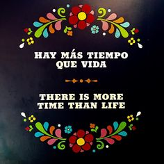 """I saw this today at Epcot inside the Mexican pavilion and I fell in love with it immediately. """"Hay más tiempo que vida"""" Love You Mom, I Fall In Love, Give It To Me, Epcot, Birthday Bash, Birthday Quotes, Graduation Quotes Funny, Mexican Quotes, Disneyland Outfits"""