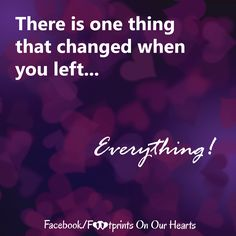 There is one thing that changed when you left. Loss Grief Quotes, Best Quotes, Awesome Quotes, When You Leave, In Loving Memory, The One, Everything, Poems, Bobby