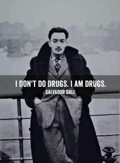 I'm a pill and or a trip and or a mind altering piece of work. And Dali is a personal fav. so Dali I concur. Great Quotes, Me Quotes, Inspirational Quotes, Qoutes, Motivational, Artist Quotes, Badass Quotes, Ikon, Wise Words