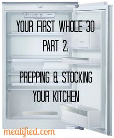 Your First Whole 30: Prepping & Stocking Your Kitchen - http://meatified.com #whole30 #paleo