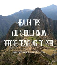 What you should know about vaccines, mosquito bites, malaria, altitude sickness and food poisoning before traveling to Peru   http://EpicureanTravelerBlog.com