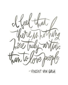I feel that there is nothing more truly Artistic than to love people - Vincent van gogh #VanGogh