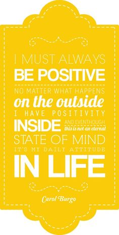 I must always be positive, no matter what happens on the outside I have positivity inside #quote