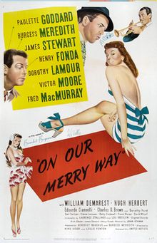 On Our Merry Way - 1948 Is anthology film made up of several vignettes linked by a single theme. The picture stars Paulette Goddard, Burgess Meredith, James Stewart, Henry Fonda, Dorothy Lamour, Victor Moore and Fred MacMurray, and marks the first joint movie appearance of Stewart and Fonda, who play a pair of musicians in their section of the film.