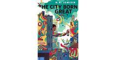 The City Born Great by N.K. Jemisin