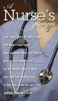 A Nurse's Prayer--Lord, may I share the gift of hope with those I meet today; when someone needs Your comfort, give me Your words to say. Let me whisper peace to those who need Your healing touch, so they know You care, Lord, and love them very much.