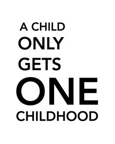 Quote - A Child Only Gets One Childhood -- Print on white paper or any scrapbook paper you love.