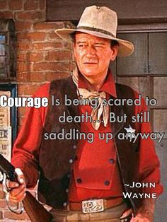 John Wayne quote, and I wish ppl would grow a pair sometimes!!!!!!!