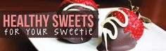 3 Healthy Sweets for Your Sweetie this Valentine's Day!