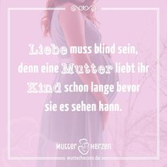 Mehr schöne Sprüche auf: www.mutterherzen.de  #liebe #blind #liebeistblind #mutterliebe #schwangerschaft #babybauch #schwanger #mutter #mama #kind