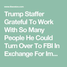 Trump Staffer Grateful To Work With So Many People He Could Turn Over To FBI In Exchange For Immunity - The Onion - America's Finest News Source