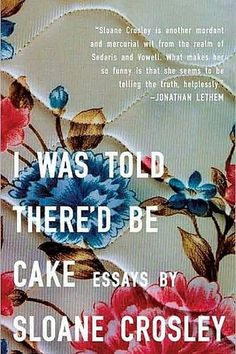 If you loved Ramona Quimby, Age 8, you should read Sloane Crosley's I Was Told There'd Be Cake. | 22 Books You Should Read Now, Based On Your Childhood Favorites