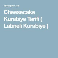 Cheesecake Kurabiye Tarifi ( Labneli Kurabiye )