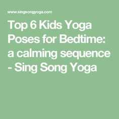 Top 6 Kids Yoga Poses for Bedtime: a calming sequence - Sing Song Yoga